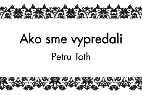 Ako sme vypredali Petru Tóth